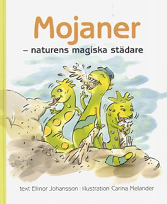 Mojaner - naturens magiska städare / text: Ellinor Johansson ; illustration: Carina Melander