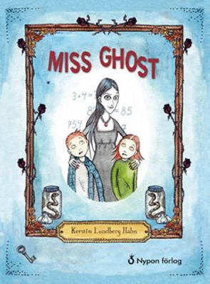 Miss Ghost / Kerstin Lundberg Hahn ; illustrations: Åsa Rosén ; translation: Hedda Friberg-Harnesk.