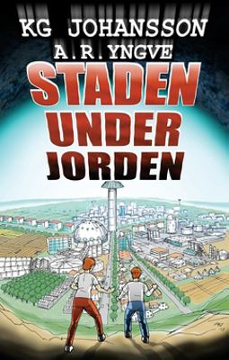 Staden under jorden / KG Johansson ; illustrationer: A. R. Yngve.