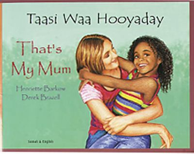 Taasi waa hooyaday = That's my mum : [Somali & English] / [Henriette Barkow ; Derek Brazell] ; Somali translation by Adam Jama